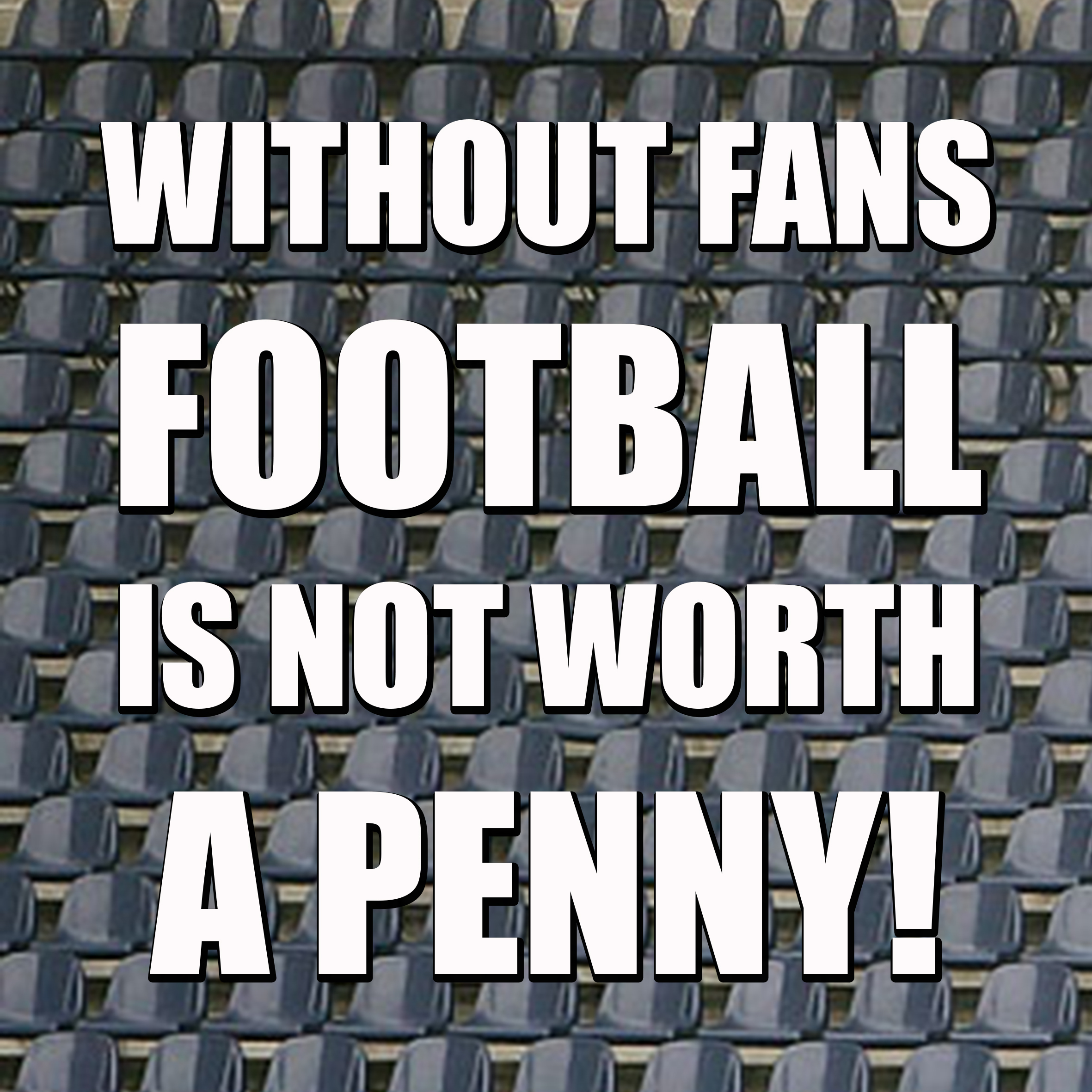 Without Fans Football Is Not Worth A Penny